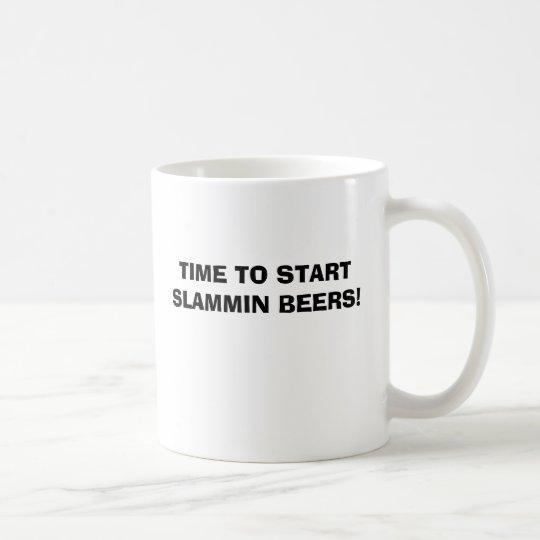 TIME TO START SLAMMIN BEERS! COFFEE MUG