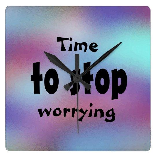 Time to stop worrying Beautiful Inspirational Wallclocks