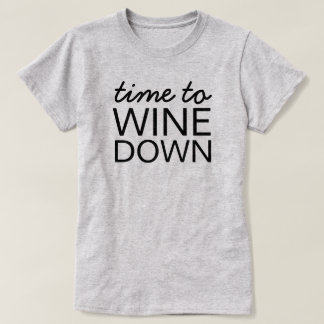 """Time to Wine Down"" Tee"