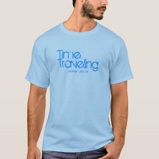 Time Traveling Since 2079 T-Shirt