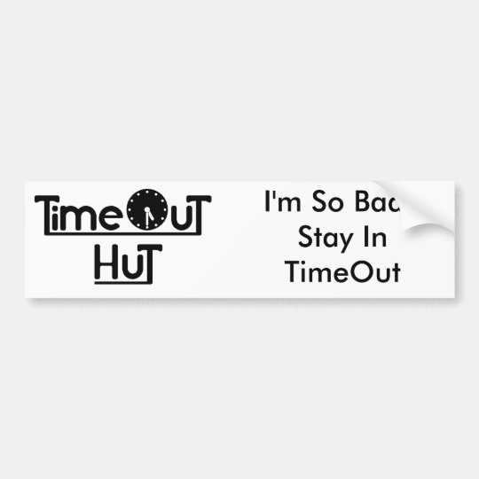 TimeOutHut, I'm So Bad I Stay In TimeOut Bumper Sticker