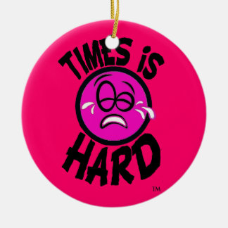 Times is Hard Pink Ornment Christmas Ornament