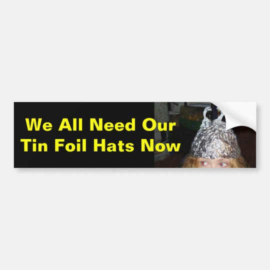Tin Foil Hat We all need, tin foil hats now! bumpe Bumper Sticker