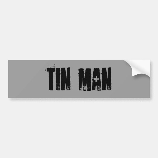 Tin man bumper sticker