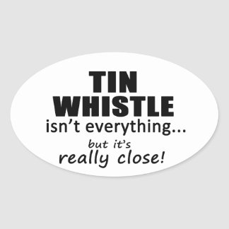 Tin Whistle Isn't Everything Oval Sticker