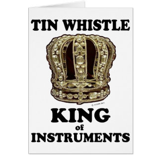 Tin Whistle King of Instruments Greeting Card