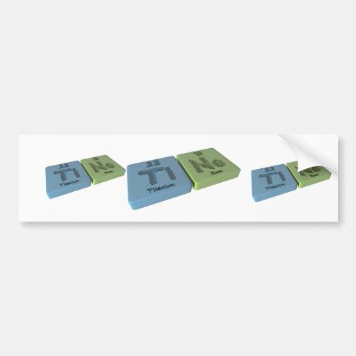 Tine as Ti Titanium and Ne Neon Bumper Sticker