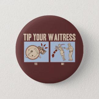 Tip Your Waitress 6 Cm Round Badge