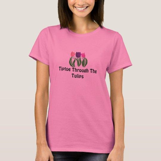 Tiptoe Through The Tulips T-Shirt