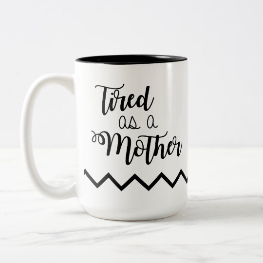 Tired as a Mother Coffee Mug
