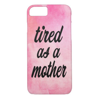 Tired as a Mother pink phone case