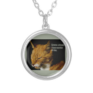 """Tired Cat Design - """"Gimme a break."""" Silver Plated Necklace"""
