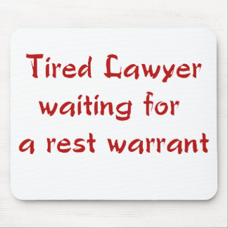 Tired Lawyer Waiting for a Rest Warrant Mousepad