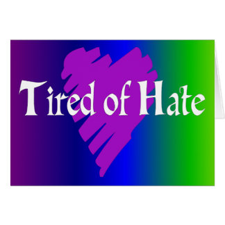 Tired of Hate Greeting Card