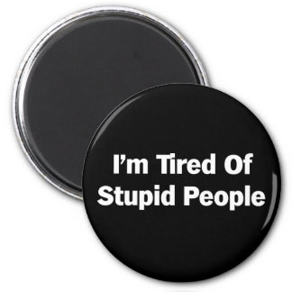 Tired of Stupid People 6 Cm Round Magnet