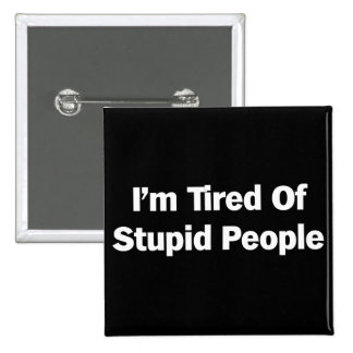 Tired of Stupid People 15 Cm Square Badge