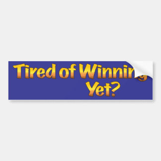 Tired of Winning, Yet? Bumper Sticker