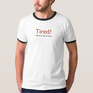 Tired? T-shirts