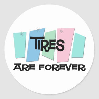 Tires Are Forever Round Stickers