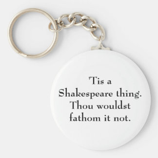 Tis a Shakespeare thing Key Chains
