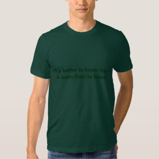 Tis better to know how to learn . TShirt