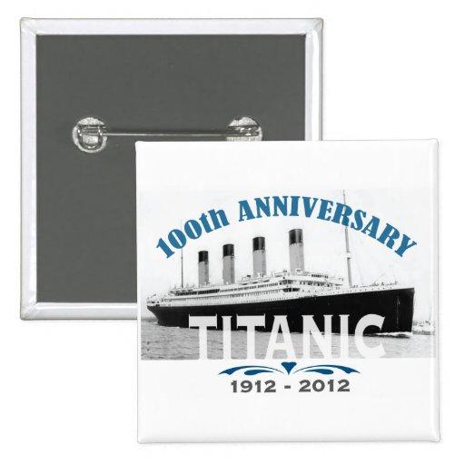 Titanic Sinking 100 Year Anniversary Buttons
