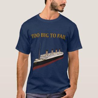Titanic too big to fail T-Shirt