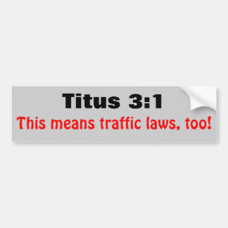 Titus 3:1 Means Traffic Laws Too Bumper Sticker