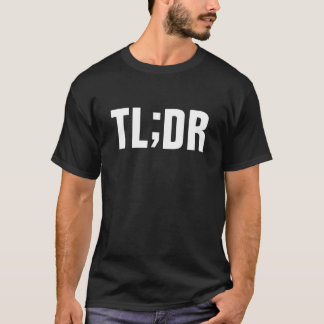 TL;DR - too long didn't read T-Shirt