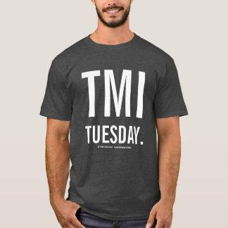 TMI Tuesday Shirts! T-Shirt