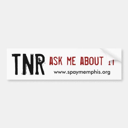 TNR, ask me about it Bumper Sticker