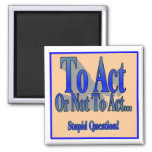To Act or Not To Act Fridge Magnet