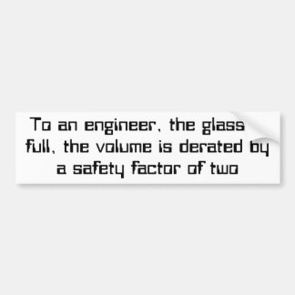 To an engineer, the glass is full bumper sticker