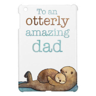 To an otterly amazing dad Sea otter Cover For The iPad Mini