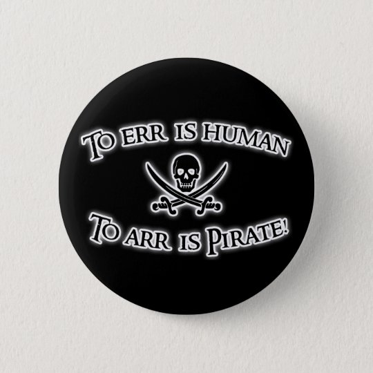 To Arr is Pirate! 6 Cm Round Badge
