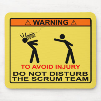 To Avoid Injury, Do Not Disturb The Scrum Team Mouse Mat