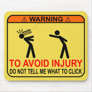 TO AVOID INJURY, DO NOT TELL ME WHAT TO CLICK MOUSE MAT