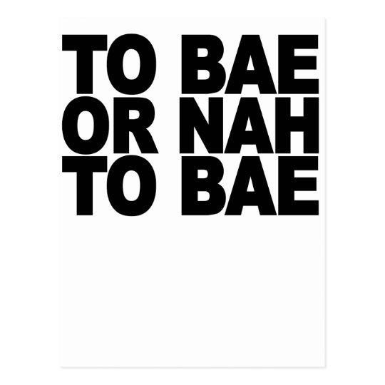 TO BAE OR NAH TO BAE.png Postcard