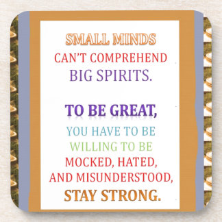 To be GREAT stay STRONG n be ready for Beverage Coaster