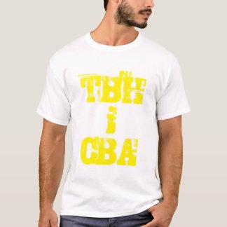 to be honest i can't be as*ed TBH i CBA T-Shirt