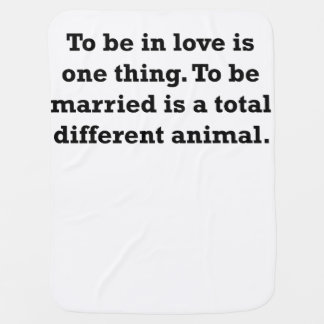 To Be In Love Is One Thing. To Be Married Is A… Pramblanket