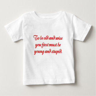 To Be Old And Wise Baby T-Shirt