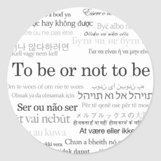 To Be Or Not To Be in Many Languages Round Sticker