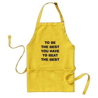 TO BE THE BEST YOU HAVE TO BEAT THE BEST STANDARD APRON
