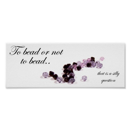 To bead or not to bead Poster Print