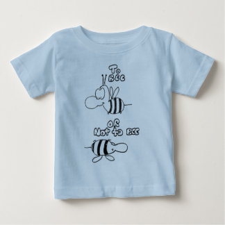 To Bee Or Not To Bee Baby T-Shirt