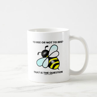 To Bee Or Not To Bee? That Is The Question (Bee) Coffee Mug