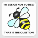 To Bee Or Not To Bee? That Is The Question (Bee) Square Stickers
