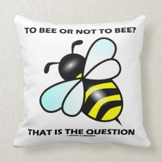 To Bee Or Not To Bee? That Is The Question (Bee) Throw Cushions