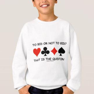To Bid Or Not To Bid? That Is The Question Bridge Sweatshirt